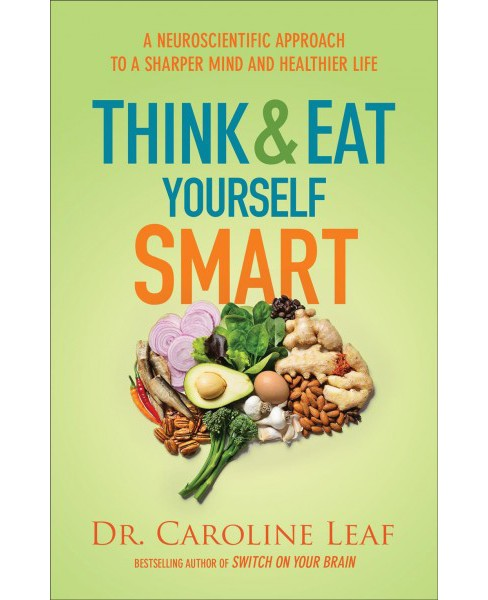 Think and Eat Yourself Smart : A Neuroscientific Approach to a Sharper Mind and Healthier Life - image 1 of 1