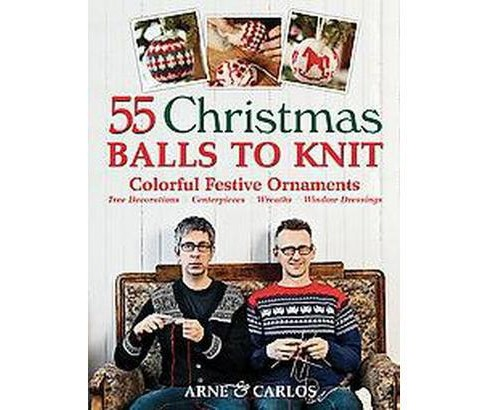55 Christmas Balls to Knit : Colorful Festive Decorations, Tree Ornaments, Centerpieces, Wreaths, Window - image 1 of 1