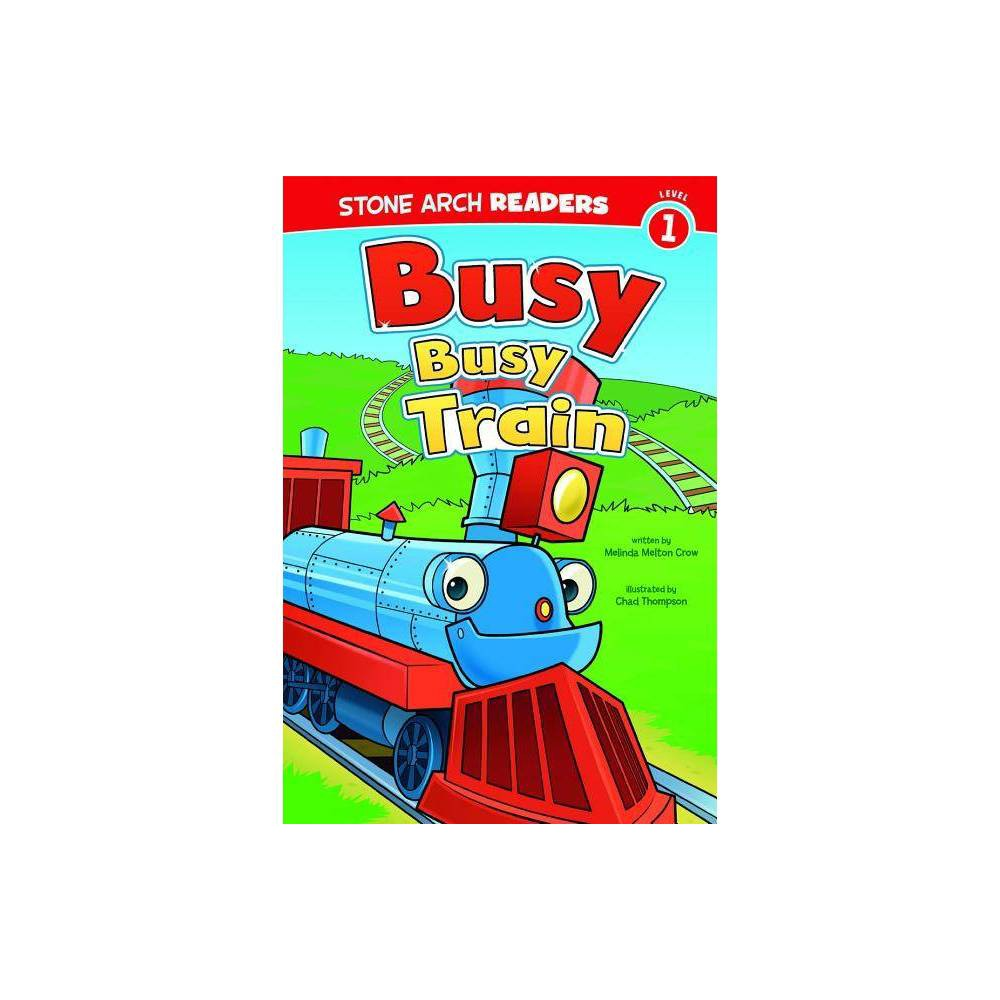 Busy Busy Train Stone Arch Readers Level 1 Quality By Melinda Melton Crow Paperback
