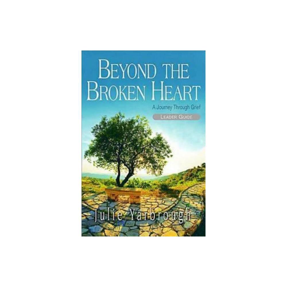 Beyond The Broken Heart Leader Guide By Julie Yarbrough Paperback