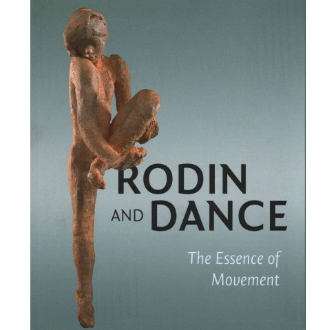 Rodin and Dance : The Essence of Movement (Paperback) - image 1 of 1
