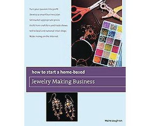 How to Start a Home-Based Jewelry Making Business (Original) (Paperback) (Maire Loughran) - image 1 of 1