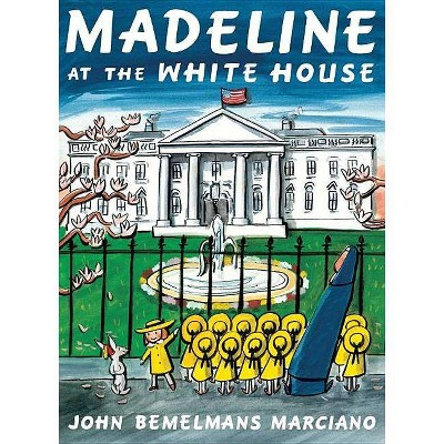 Madeline at the White House - by John Bemelmans Marciano
