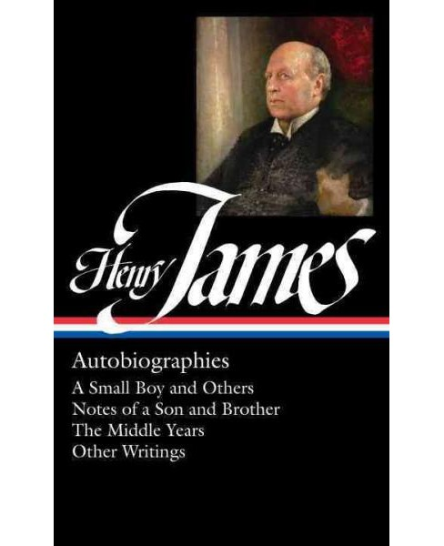 Henry James : Autobiographies: A Small Boy and Others / Notes of a Son and Brother / The Middle Years / - image 1 of 1