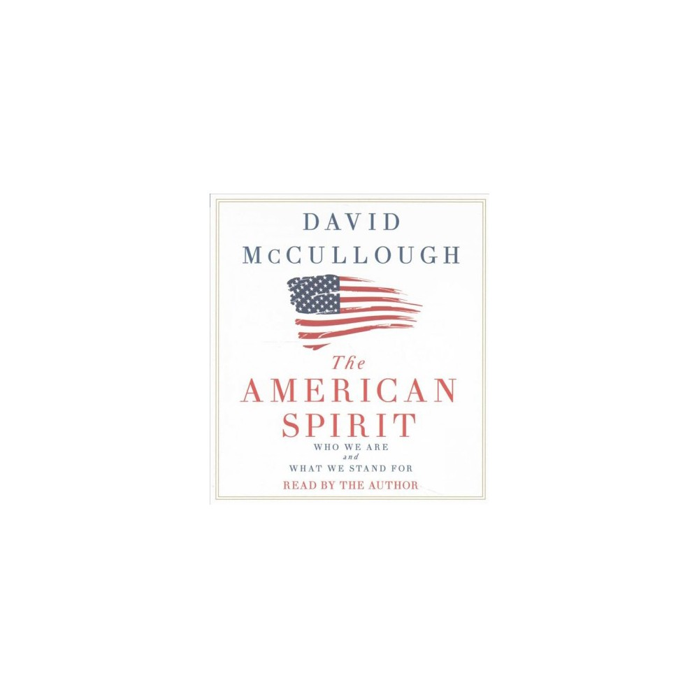 American Spirit : Who We Are and What We Stand For (Unabridged) (CD/Spoken Word) (David McCullough)