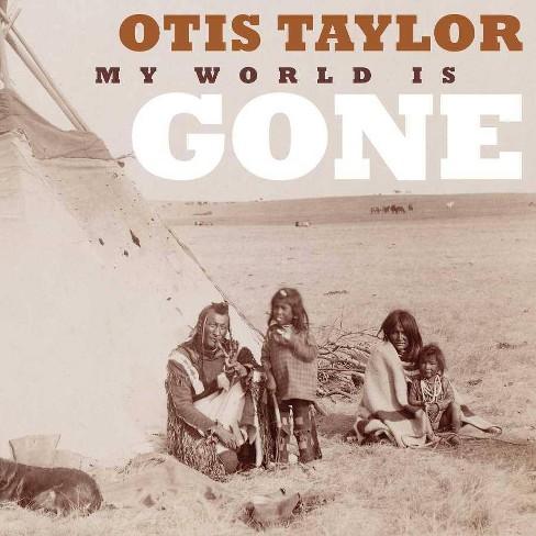 Otis Taylor - My World Is Gone (CD) - image 1 of 1