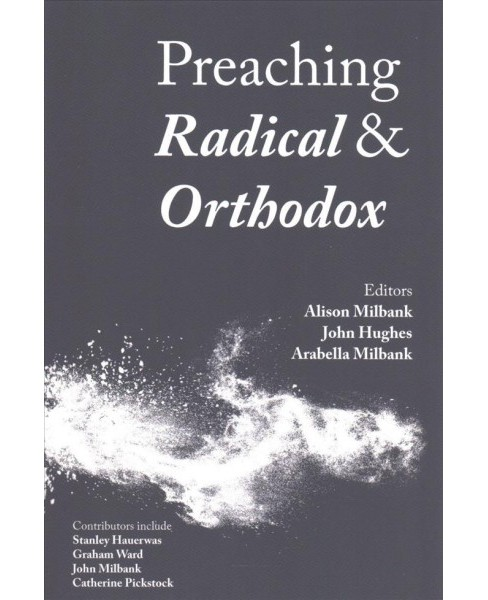 Preaching Radical and Orthodox -  (Paperback) - image 1 of 1