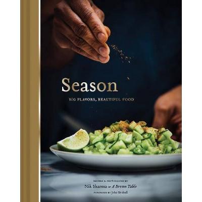 Season: Big Flavors, Beautiful Food (Indian Cookbook, Books about Indian Seasoning, Beautiful Cookbooks)- by Nik Sharma (Hardcover)
