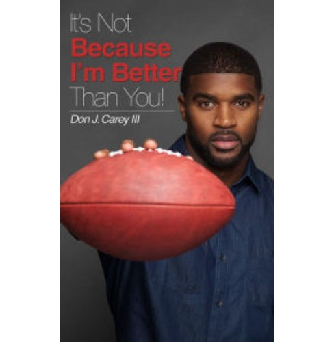 It's Not Because I'm Better Than You (Paperback) (III Don J. Carey) - image 1 of 1
