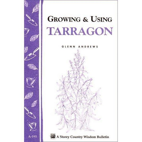 Growing & Using Tarragon - (Storey Country Wisdom Bulletin) by  Glenn Andrews (Paperback) - image 1 of 1