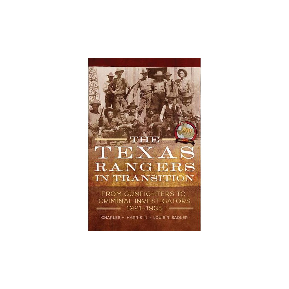Texas Rangers in Transition : From Gunfighters to Criminal Investigators, 1921-1935 - (Hardcover)