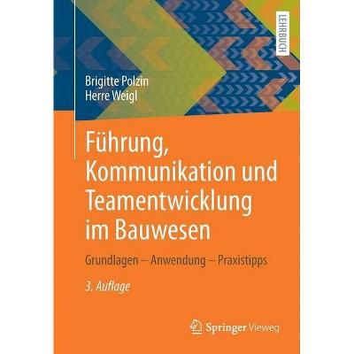 Führung, Kommunikation Und Teamentwicklung Im Bauwesen - 3rd Edition by  Brigitte Polzin & Herre Weigl (Paperback)