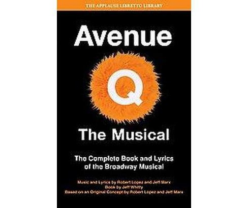 Avenue Q: the Musical : The Complete Book and Lyrics of the Broadway Musical (Paperback) (Jeff Whitty) - image 1 of 1