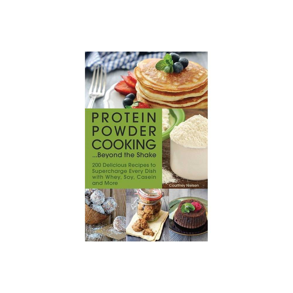 Protein Powder Cooking Beyond The Shake By Courtney Nielsen Paperback