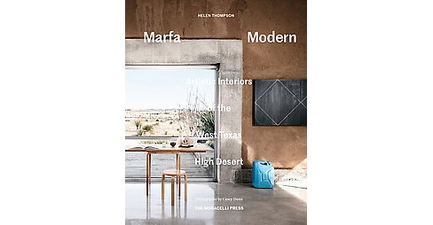 Marfa Modern : Artistic Interiors of the West Texas High Desert (Hardcover) (Helen Thompson) - image 1 of 1