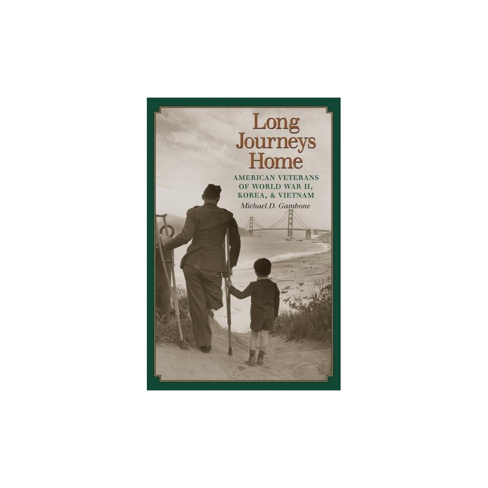 Long Journeys Home : American Veterans of World War II, Korea, & Vietnam (Hardcover) (Michael D.