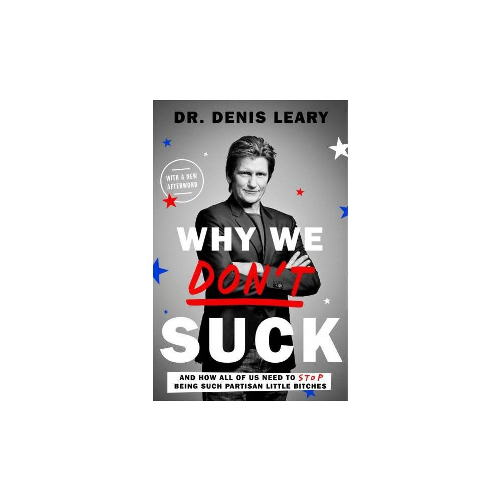Why We Don't Suck : And How All of Us Need to Stop Being Such Partisan Little Bitches - Reprint