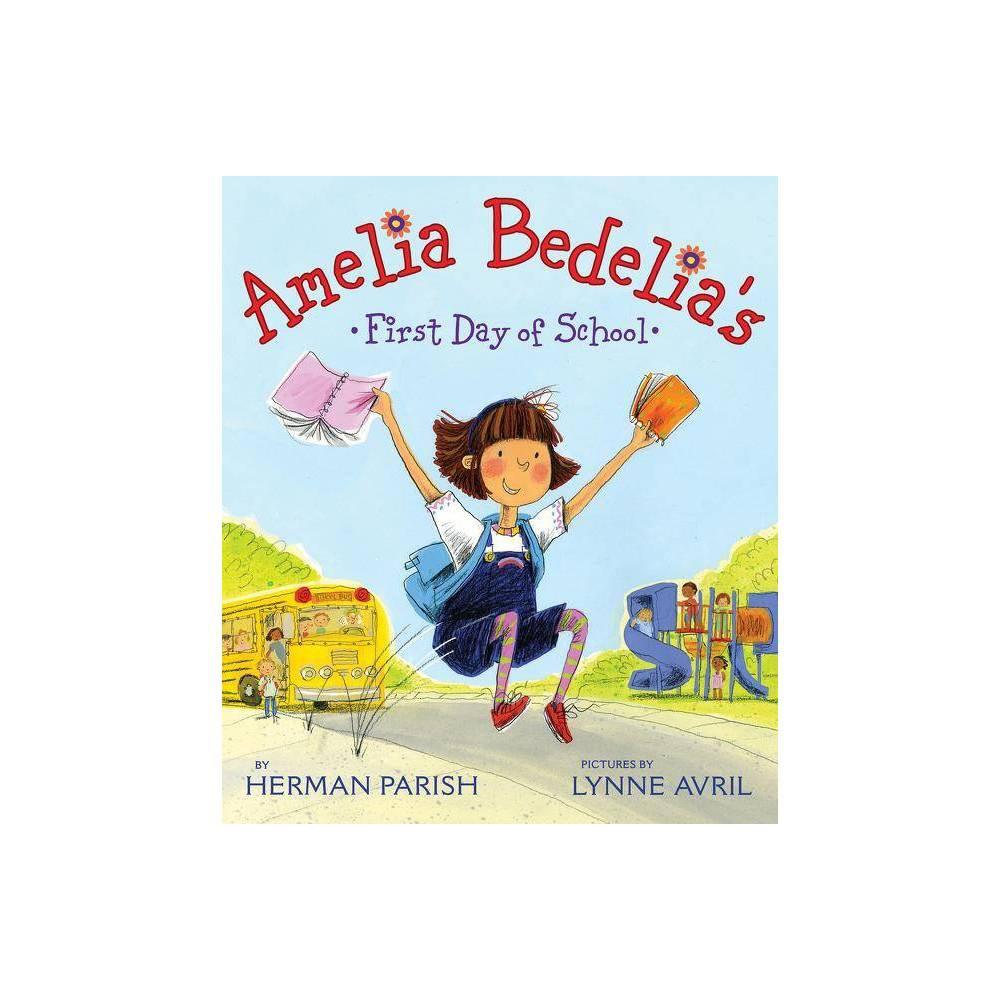 Amelia Bedelias First Day of School ( Amelia Bedelia) (Hardcover) by Herman Parish Best