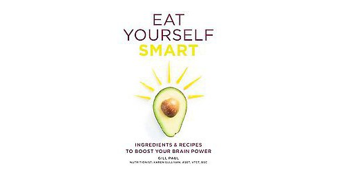 Eat Yourself Smart : Ingredients & Recipes to Boost Your Brain Power (Paperback) (Gill Paul) - image 1 of 1