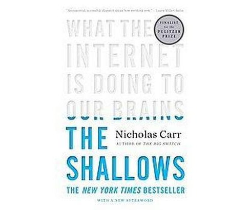 Shallows : What the Internet Is Doing to Our Brains (Reprint) (Paperback) (Nicholas Carr) - image 1 of 1
