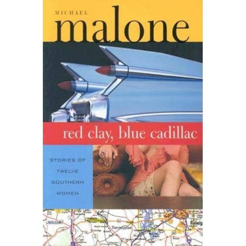 Red Clay, Blue Cadillac - by  Michael Malone (Paperback) - image 1 of 1