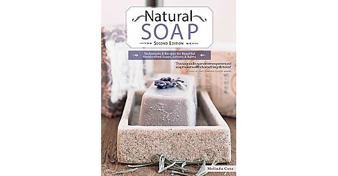 Natural Soap : Techniques & Recipes for Beautiful Handcrafted Soaps, Lotions & Balms (New) (Paperback) - image 1 of 1