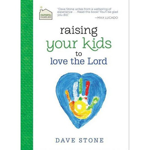Raising Your Kids to Love the Lord - (Faithful Families) by  Dave Stone (Hardcover) - image 1 of 1