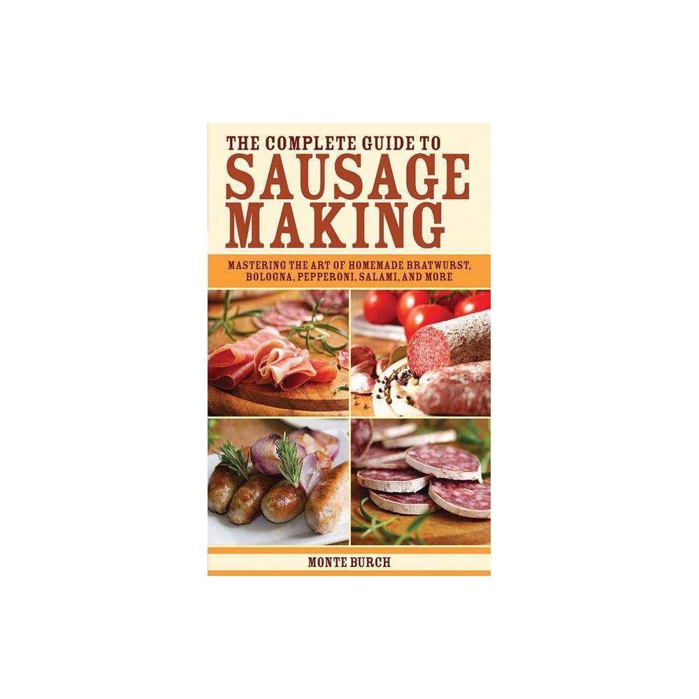 The Complete Guide To Sausage Making By Monte Burch Paperback