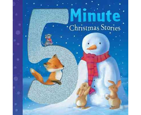 5 Minute Christmas Stories (Hardcover) (Julie Sykes & Diana Hendry & Catherine Walters & M. Christina - image 1 of 1