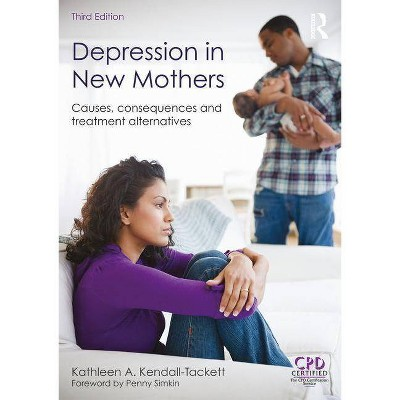 Depression in New Mothers - 3rd Edition by  Kathleen a Kendall-Tackett (Paperback)
