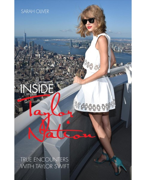 Inside Taylor Nation : True Encounters With Taylor Swift (Paperback) (Sarah Oliver) - image 1 of 1