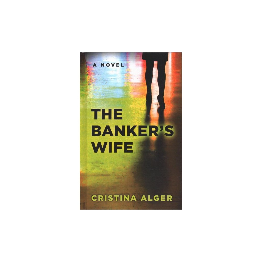 Banker's Wife - Lrg (Thorndike Press Large Print Core Series) by Cristina Alger (Hardcover)