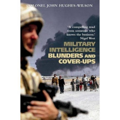 Military Intelligence Blunders and Cover-Ups - by  John Hughes-Wilson (Paperback)