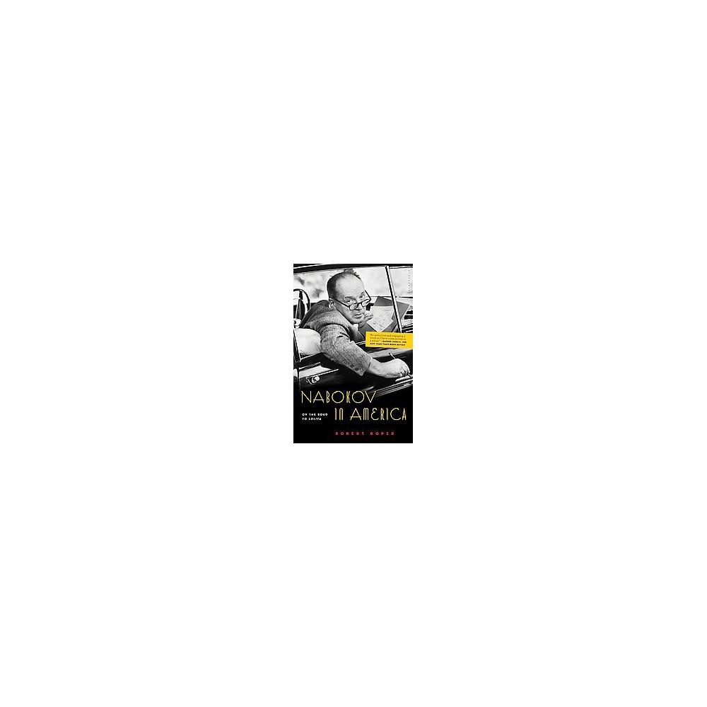 Nabokov in America : On the Road to Lolita (Reprint) (Paperback) (Robert Roper)
