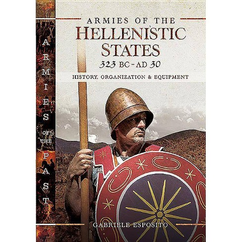 Armies of the Hellenistic States 323 BC - AD 30 - (Armies of the Past) by  Gabriele Esposito (Hardcover) - image 1 of 1
