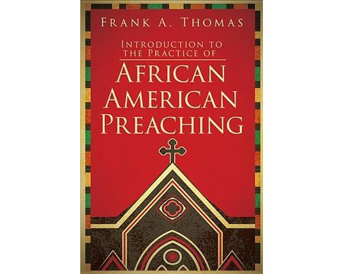 Introduction to the Practice of African American Preaching (Paperback) (Frank A. Thomas) - image 1 of 1