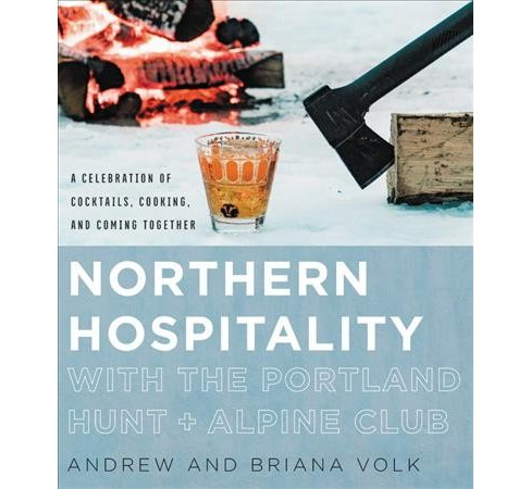 Northern Hospitality With the Portland Hunt + Alpine Club : A Celebration of Cocktails, Cooking, and - image 1 of 1