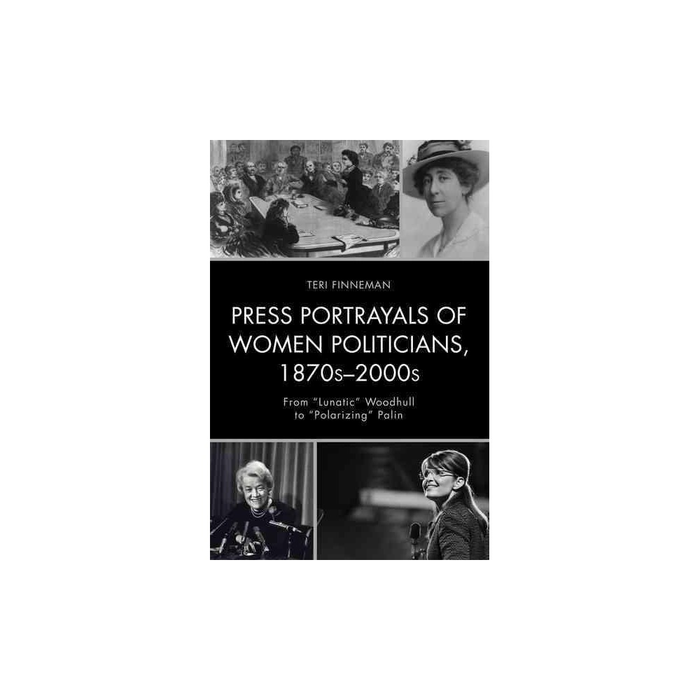 Press Portrayals of Women Politicians, 1870s-2000s : From