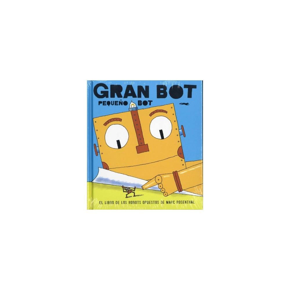 Gran bot pequeño bot / Big Bot, Small Bot - by Marc Rosenthal (Hardcover)