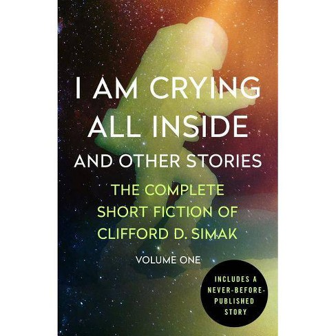 I Am Crying All Inside - (Complete Short Fiction of Clifford D. Simak)by  Clifford D Simak (Paperback) - image 1 of 1