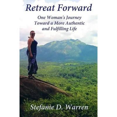 Retreat Forward - by  Stefanie D Warren (Paperback)