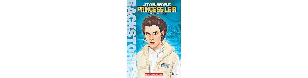 Star Wars Princess Leia : Royal Rebels (Paperback) (Calli...