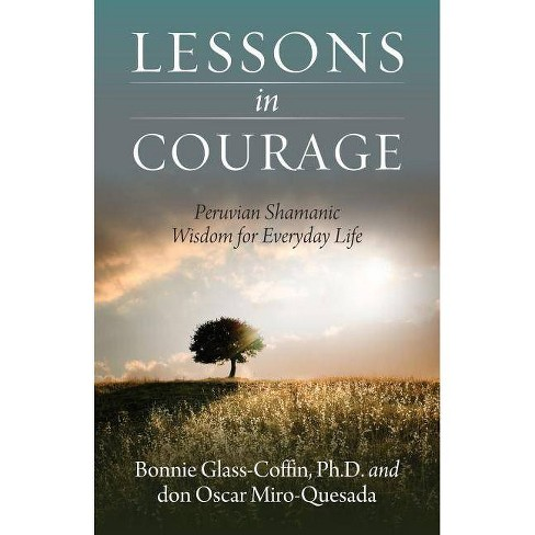 Lessons in Courage - by  Bonnie Glass-Coffin Ph D & Don Oscar Miro-Quesada (Paperback) - image 1 of 1