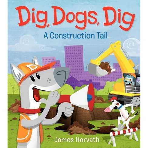 Dig, Dogs, Dig - by  James Horvath (Hardcover) - image 1 of 1