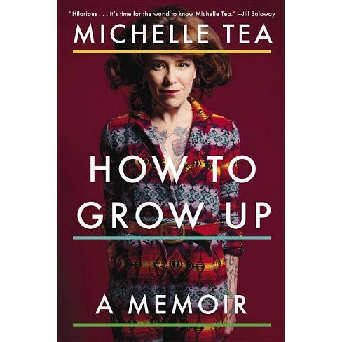How to Grow Up - by  Michelle Tea (Paperback) - image 1 of 1