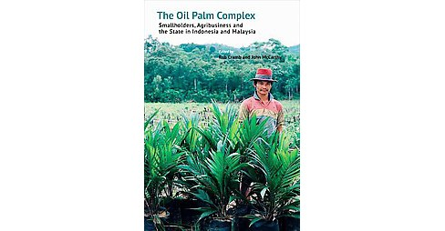 Oil Palm Complex : Smallholders, Agribusiness and the State in Indonesia and Malaysia (Paperback) - image 1 of 1