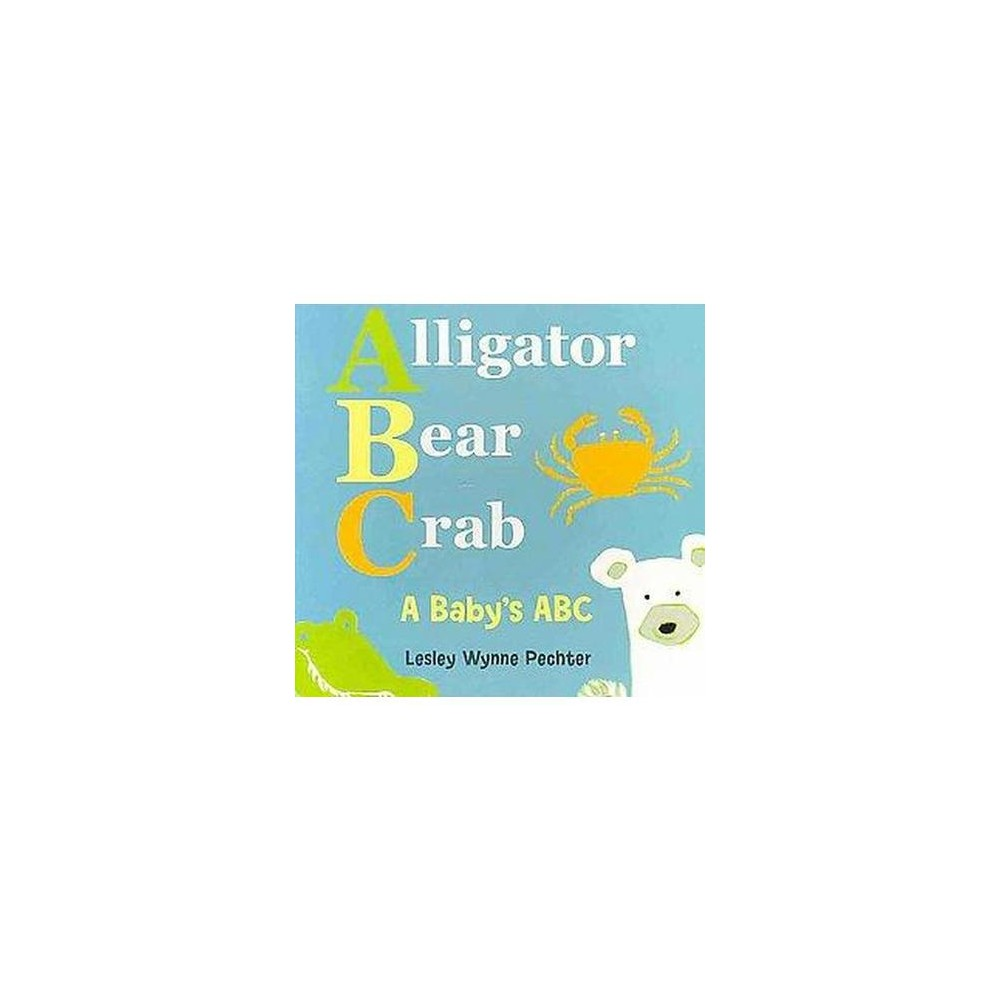 Alligator, Bear, Crab : A Baby's Abc (Hardcover) (Lesley Wynne Pechter)