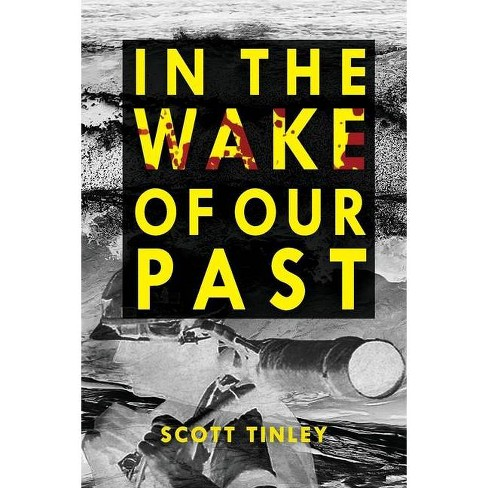In the Wake of Our Past - by  Scott Tinley (Paperback) - image 1 of 1