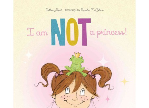 I Am Not a Princess! (Hardcover) (Bethany Burt) - image 1 of 1