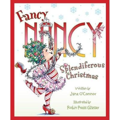 Fancy Nancy: Splendiferous Christmas - (Fancy Nancy (Promotional Items)) by  Jane O'Connor (Hardcover)